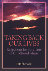 Taking Back Our Lives: Reflections for Survivors of Childhood Abuse
