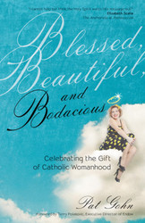 Blessed, Beautiful, and Bodacious: Celebrating the Gift of Catholic Womanhood