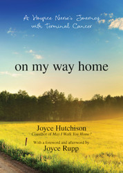 On My Way Home: A Hospice Nurse's Journey with Terminal Cancer