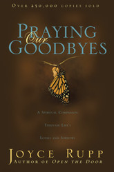 Praying Our Goodbyes: A Spiritual Companion Through Life's Losses and Sorrows