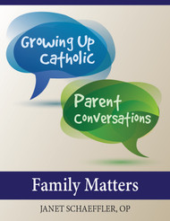 [Growing Up Catholic Parent Conversations] Family Matters (eResource): Six Parent Small Group Sessions on Parenting Topics