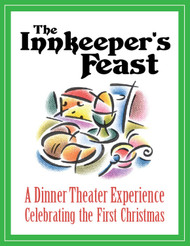 [Advent & Christmas eResources] The Innkeeper's Feast (eResource): A Dinner Theater Experience Celebrating the First Christmas