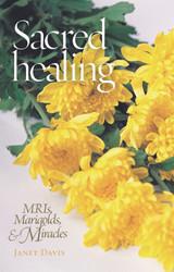 Sacred Healing: MRIs, Marigolds, and Miracles