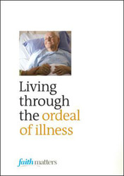 [Faith Matters series] Living Through the Ordeal of Illness (25 Leaflets): Packets of 25 Leaflets