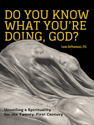 Do You Know What You're Doing, God?: Unveiling a Spirituality for the Twenty-First Century