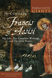 The Complete Francis of Assisi: His Life, The Complete Writings, and The Little Flowers