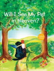 Will I See My Pet in Heaven?: Children's Edition