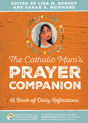 The Catholic Mom's Prayer Companion: A Book of Daily Reflections