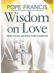 Pope Francis Wisdom on Love: Practical Advice for Families
