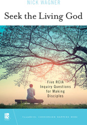 Seek the Living God: Five RCIA Inquiry Questions for Making Disciples