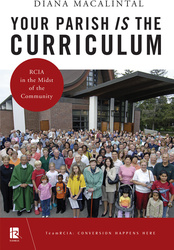 Your Parish Is the Curriculum: RCIA in the Midst of the Community