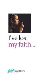 [Faith Matters series] I've Lost my Faith... (Leaflets): Packets of 25 Leaflets