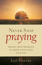 Never Stop Praying: Weekly Mini-Retreats to Grow Your Faith Each Day