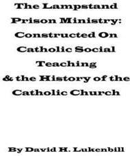 The Lampstand Prison Ministry: Constructed on Catholic Social Teaching & the History of the Catholic Church