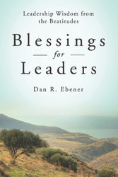 Blessings for Leaders: Leadership Wisdom from the Beatitudes
