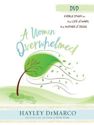 [A Woman Overwhelmed series] A Woman Overwhelmed (DVD): A Women's Bible Study on the Life of Mary, the Mother of Jesus