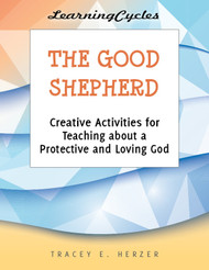 [LearningCycles series] The Good Shepherd (eResource): Creative Activities for Teaching about a Protective and Loving God