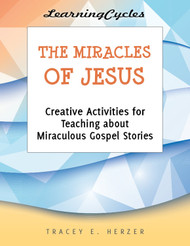 [LearningCycles series] The Miracles of Jesus (eResource): Creative Activities for Teaching about Miraculous Gospel Stories