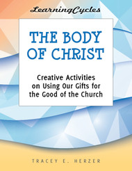[LearningCycles series] The Body of Christ (eResource): Creative Activities on Using Our Gifts for the Good of the Church