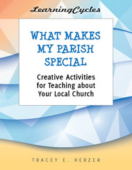 [LearningCycles series] What Makes My Parish Special (eResource): Creative Activities for Teaching about Your Local Church