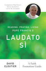 Reading, Praying, Living Pope Francis's Laudato Sì: A Faith Formation Guide