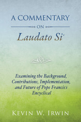Commentary on Laudato SI': Examining Background, Contributions, Implementation & Future of Pope Francis' Encyclical