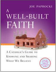 [Catechist's Toolbox series] A Well-Built Faith: A Catholic's Guide to Knowing and Sharing What We Believe