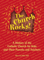 The Church Rocks: A History of the Catholic Church for Kids and Their Parents and Teachers