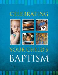 [Celebrating Your Child's Sacraments] Celebrating Your Child's Baptism (Booklet): A Resource for Parents