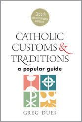 Catholic Customs & Traditions: 20th Anniversary hardcover edition