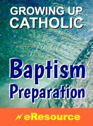 [Growing Up Catholic Baptism Preparation] Growing Up Catholic Baptism Preparation (eResource): Full eResource License