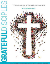 Grateful Disciples: Your Guide to Parish Stewardship