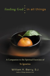 Finding God in All Things: A Companion to the Spiritual Exercises of St. Ignatius