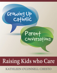 [Growing Up Catholic Parent Conversations] Raising Kids who Care (eResource): Six Parent Small Group Sessions on Compassion & Goodness