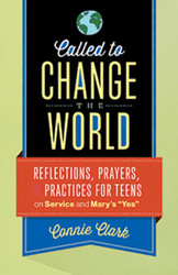 "Called to Change the World (Booklet): Reflections, Prayers and Practices for Teens on Service and Mary's ""Yes"""
