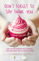 Don't Forget to Say Thank You: And Other Parenting Lessons That Brought Me Closer to God