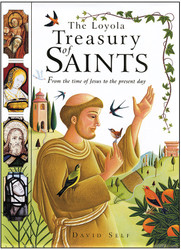 The Loyola Treasury of Saints: From the Time of Jesus to the Present Day