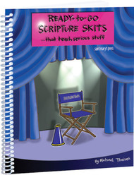 Ready-to-Go Scripture Skits (Spiral): That Teach Serious Stuff