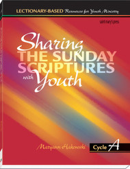 Sharing the Sunday Scriptures with Youth - Cycle A: Lectionary-Based Resources for Youth Ministry