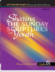Sharing the Sunday Scriptures with Youth - Cycle B: Lectionary-Based Resources for Youth Ministry