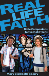 Real Life Faith: Bible Companions for Catholic Teens
