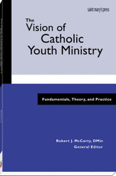 The Vision of Catholic Youth Ministry: Fundamentals, Theory, and Practice