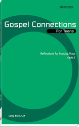 Gospel Connections for Teens-Cycle C: Reflections for Sunday Mass