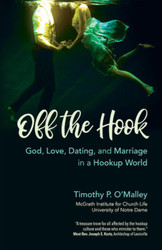 Off the Hook: God, Love, Dating, and Marriage in a Hookup World
