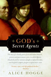 God's Secret Agents: Queen Elizabeth's Forbidden Priests and the Hatching of the Gunpower Plot