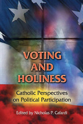 Voting and Holiness: Catholic Perspectives on Political Participation