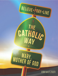 [Individual Catholic Way Sessions] Mary, Mother of God (eResource): Sessions + Handouts for Praying, Learning, and Living the Faith