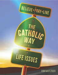 [Individual Catholic Way Sessions] Life Issues (eResource): Sessions + Handouts for Praying, Learning, and Living the Faith
