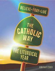 [Individual Catholic Way Sessions] The Liturgical Year (eResource): Sessions + Handouts for Praying, Learning, and Living the Faith