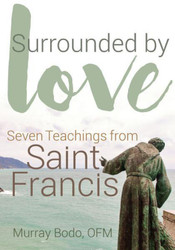 Surrounded by Love: Seven Teachings of St. Francis